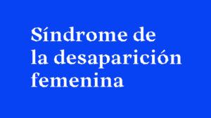 Síndrome de la desaparición femenina